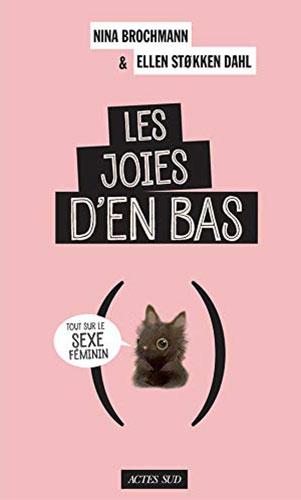Couverture d'ouvrage: Les joies d'en bas : Tout sur le sexe féminin