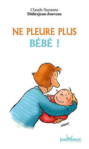 Couverture d'ouvrage: Ne pleure plus bébé !